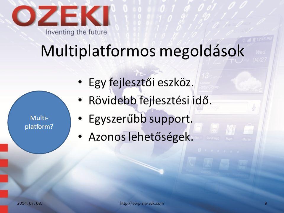 Multiplatformos megoldások Egy fejlesztői eszköz. Rövidebb fejlesztési idő.