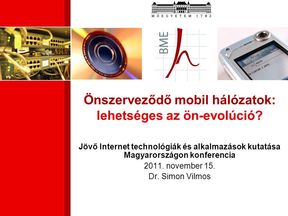 Jövő Internet technológiák és alkalmazások kutatása Magyarországon konferencia 2011. november 15. Dr. Simon Vilmos Önszerveződő mobil hálózatok: lehet