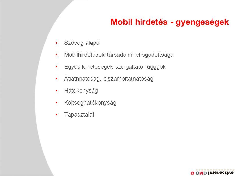 Szöveg alapú Mobilhirdetések társadalmi elfogadottsága Egyes lehetőségek szolgáltató függgők Átláthhatóság, elszámoltathatóság Hatékonyság Költséghatékonyság Tapasztalat Mobil hirdetés - gyengeségek