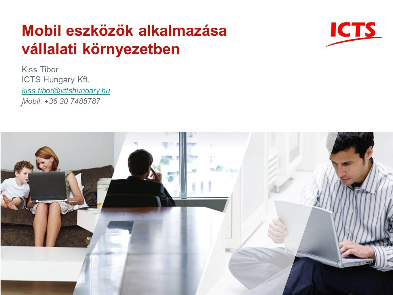 * Mobil eszközök alkalmazása vállalati környezetben Kiss Tibor ICTS Hungary Kft.