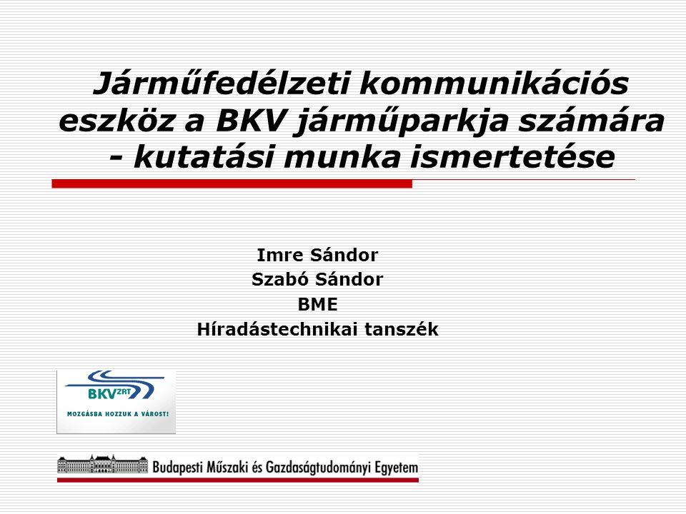 Járműfedélzeti kommunikációs eszköz a BKV járműparkja számára - kutatási munka ismertetése Imre Sándor Szabó Sándor BME Híradástechnikai tanszék