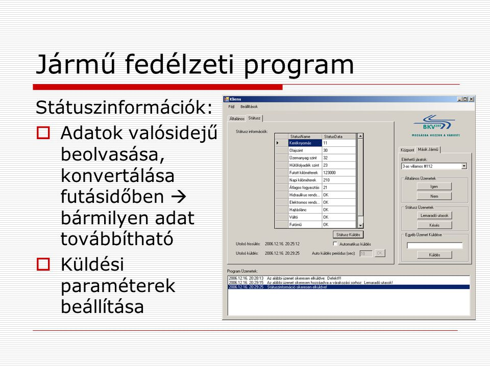 Jármű fedélzeti program Státuszinformációk:  Adatok valósidejű beolvasása, konvertálása futásidőben  bármilyen adat továbbítható  Küldési paraméterek beállítása