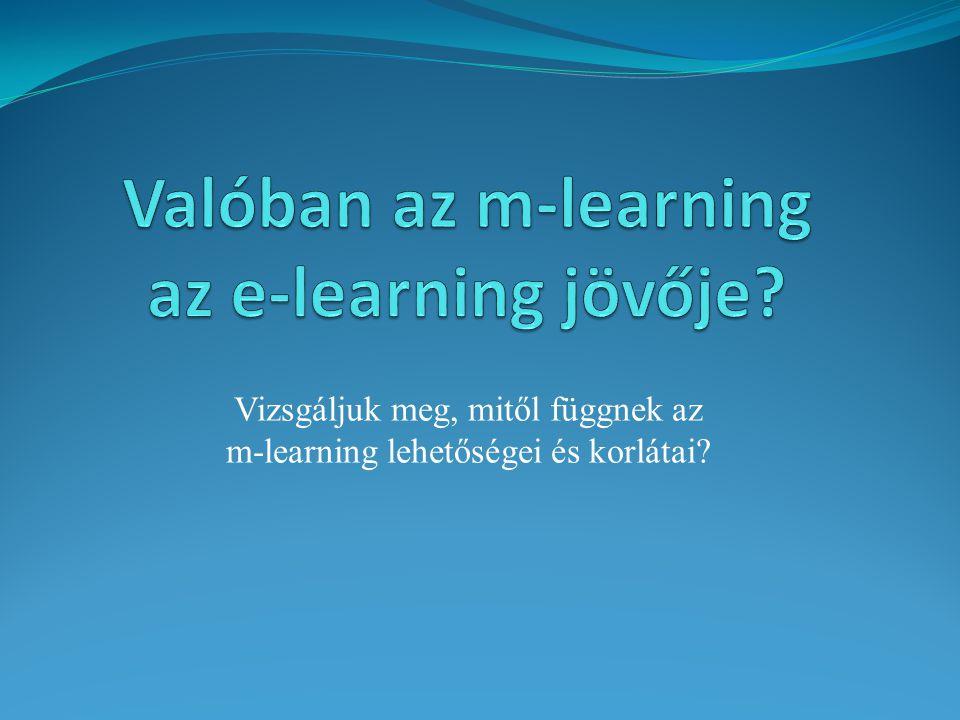 Vizsgáljuk meg, mitől függnek az m-learning lehetőségei és korlátai?