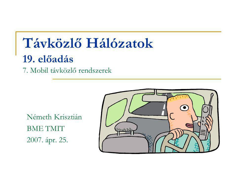 Távközlő Hálózatok 19. előadás 7. Mobil távközlő rendszerek Németh Krisztián BME TMIT 2007. ápr. 25.