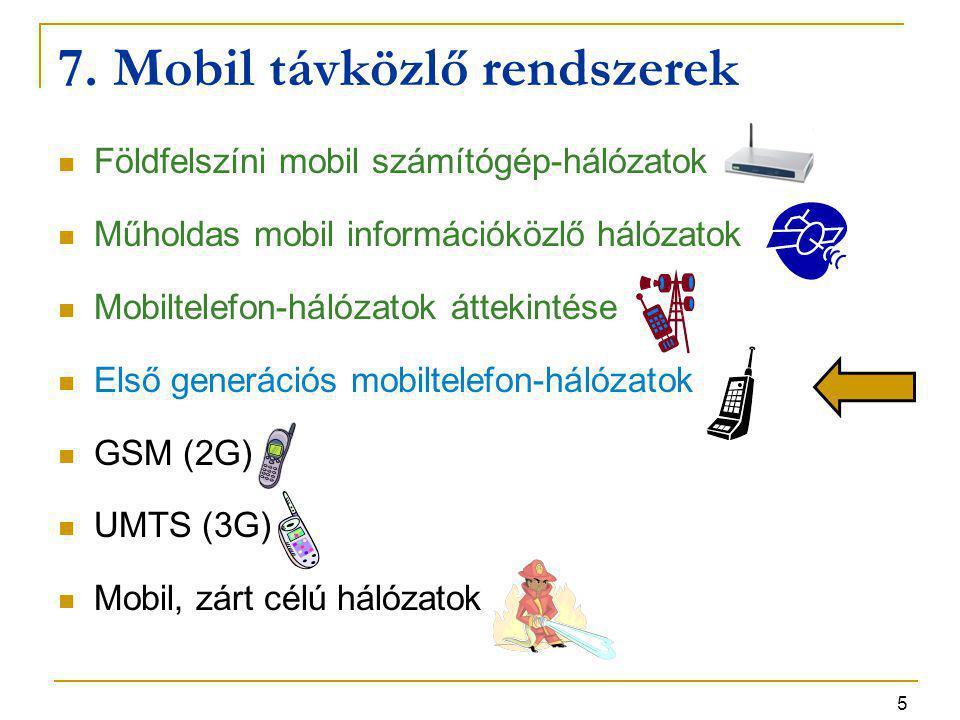 5 7. Mobil távközlő rendszerek Földfelszíni mobil számítógép-hálózatok Műholdas mobil információközlő hálózatok Mobiltelefon-hálózatok áttekintése Els