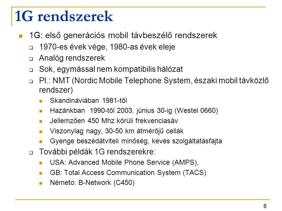 6 1G rendszerek 1G: első generációs mobil távbeszélő rendszerek  1970-es évek vége, 1980-as évek eleje  Analóg rendszerek  Sok, egymással nem kompa