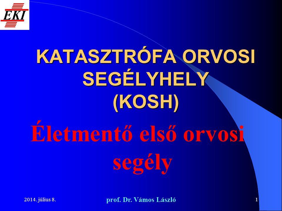 2014. július 8. prof. Dr. Vámos László 1 KATASZTRÓFA ORVOSI SEGÉLYHELY (KOSH) Életmentő első orvosi segély