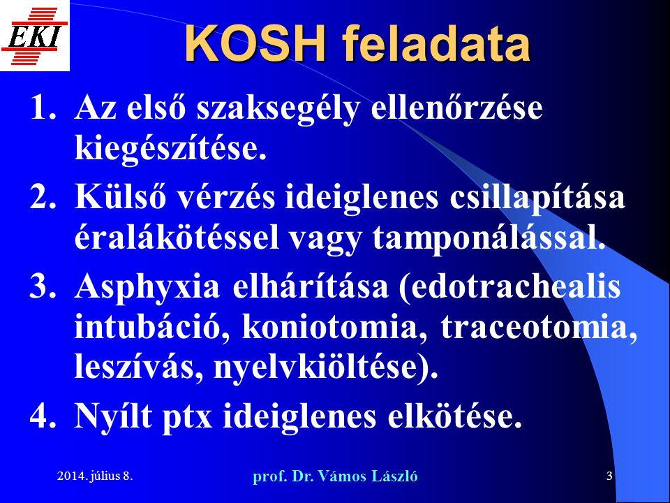 2014. július 8. prof. Dr. Vámos László 3 KOSH feladata 1.Az első szaksegély ellenőrzése kiegészítése. 2.Külső vérzés ideiglenes csillapítása éraláköté