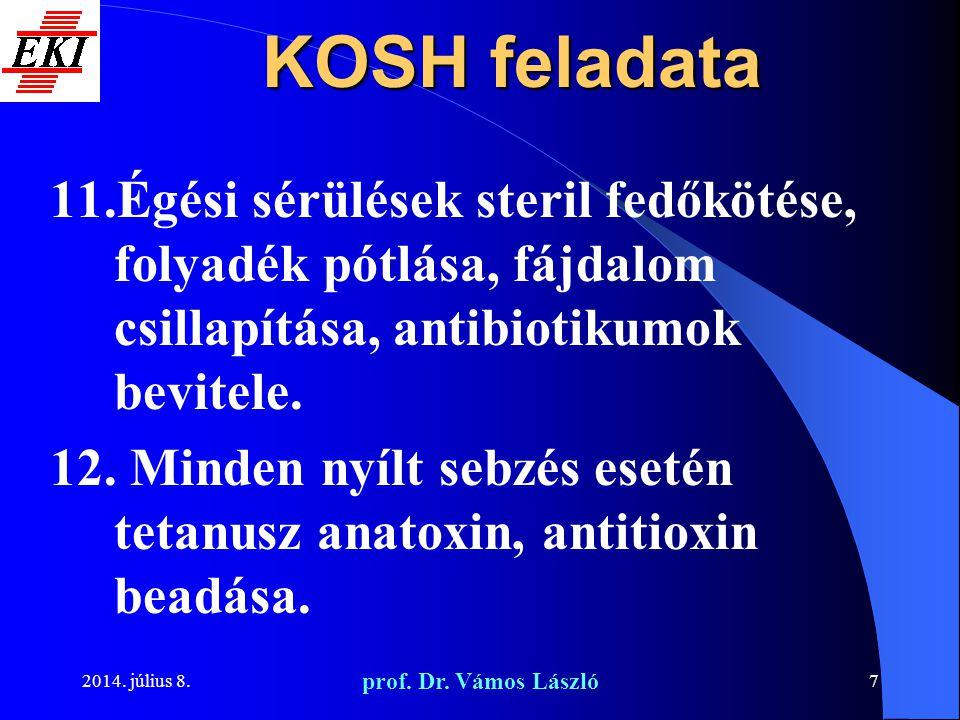 2014. július 8. prof. Dr. Vámos László 7 KOSH feladata 11.Égési sérülések steril fedőkötése, folyadék pótlása, fájdalom csillapítása, antibiotikumok b