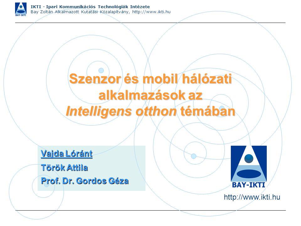 IKTI - Ipari Kommunikációs Technológiák Intézete Bay Zoltán Alkalmazott Kutatási Közalapítvány, http://www.ikti.hu Szenzor és mobil hálózati alkalmazá