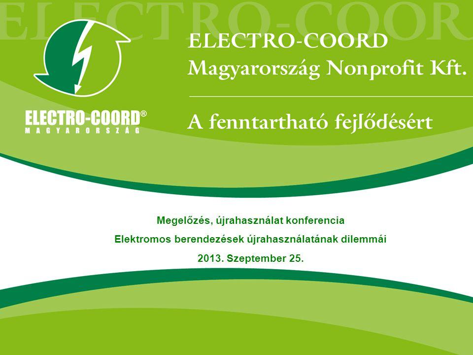 Megelőzés, újrahasználat konferencia Elektromos berendezések újrahasználatának dilemmái 2013. Szeptember 25.