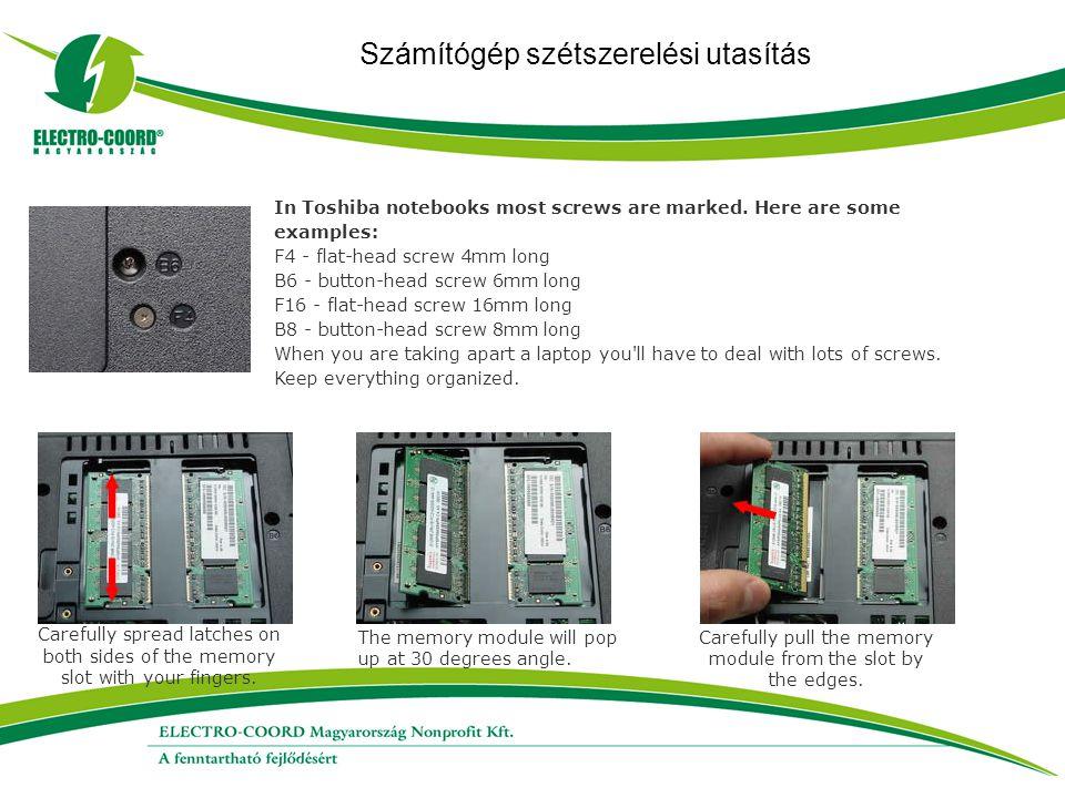 Számítógép szétszerelési utasítás In Toshiba notebooks most screws are marked. Here are some examples: F4 - flat-head screw 4mm long B6 - button-head