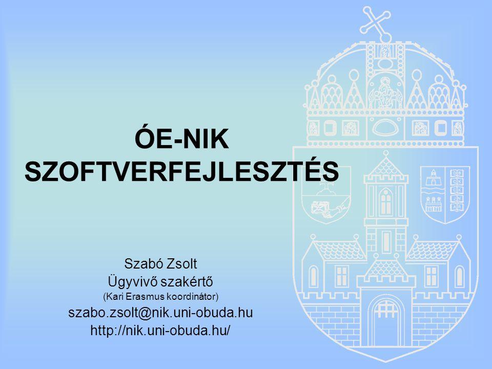 ÓE-NIK SZOFTVERFEJLESZTÉS Szabó Zsolt Ügyvivő szakértő (Kari Erasmus koordinátor) szabo.zsolt@nik.uni-obuda.hu http://nik.uni-obuda.hu/