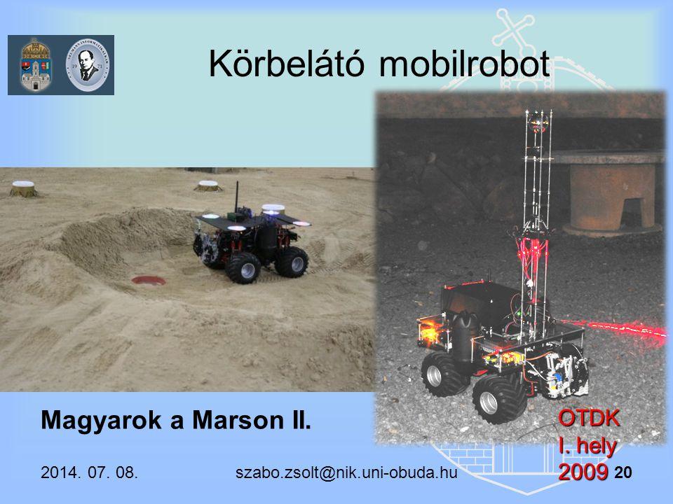 Körbelátó mobilrobot Magyarok a Marson II. OTDK I. hely 2009 2014. 07. 08. szabo.zsolt@nik.uni-obuda.hu 20