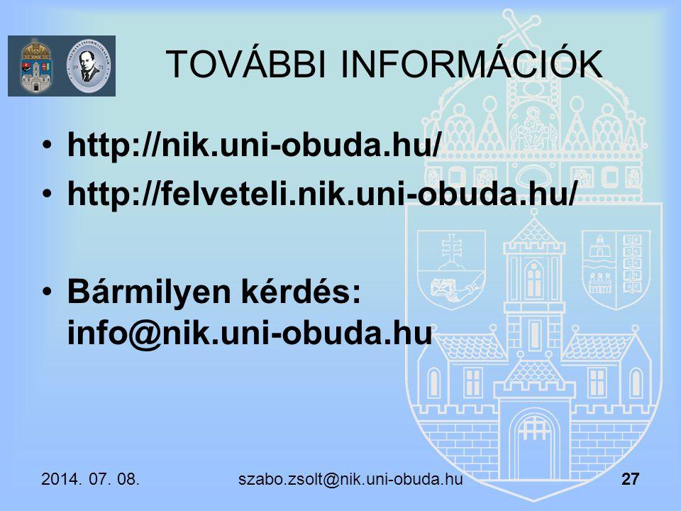 2014. 07. 08. szabo.zsolt@nik.uni-obuda.hu TOVÁBBI INFORMÁCIÓK http://nik.uni-obuda.hu/ http://felveteli.nik.uni-obuda.hu/ Bármilyen kérdés: info@nik.