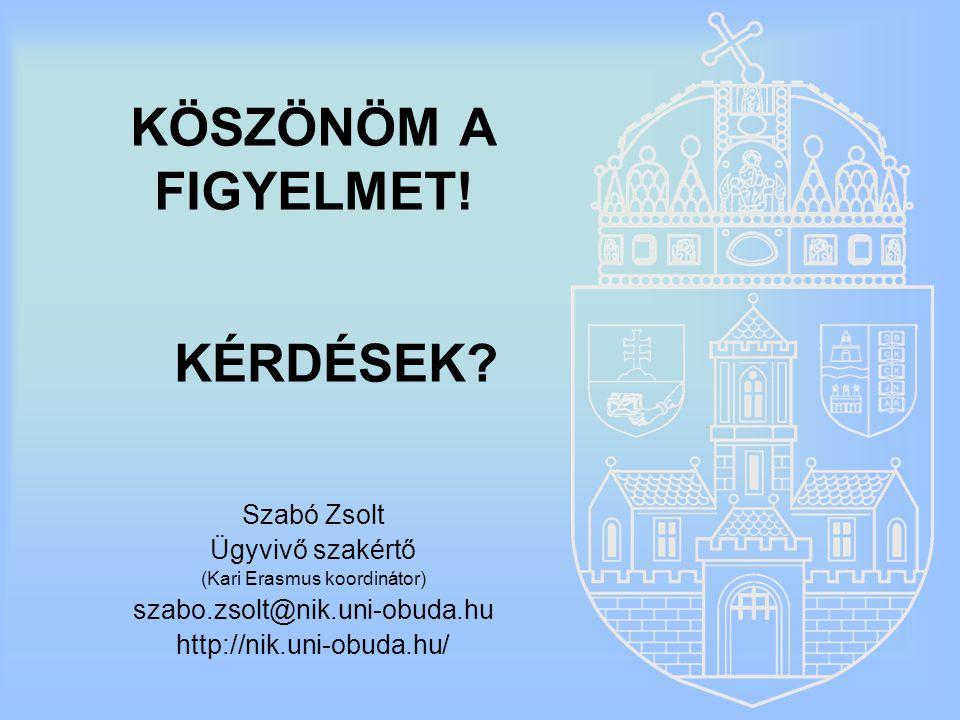 KÖSZÖNÖM A FIGYELMET! Szabó Zsolt Ügyvivő szakértő (Kari Erasmus koordinátor) szabo.zsolt@nik.uni-obuda.hu http://nik.uni-obuda.hu/ KÉRDÉSEK?