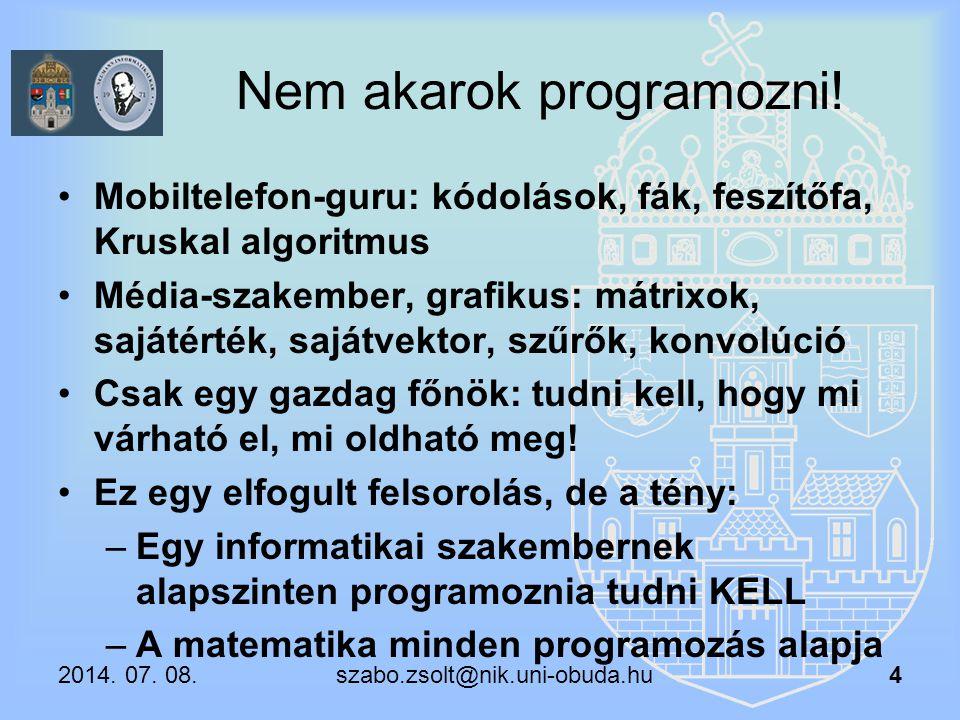 Nem akarok programozni! Mobiltelefon-guru: kódolások, fák, feszítőfa, Kruskal algoritmus Média-szakember, grafikus: mátrixok, sajátérték, sajátvektor,