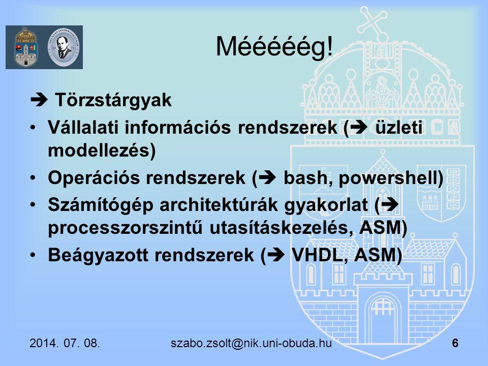 Mééééég!  Törzstárgyak Vállalati információs rendszerek (  üzleti modellezés) Operációs rendszerek (  bash, powershell) Számítógép architektúrák gy