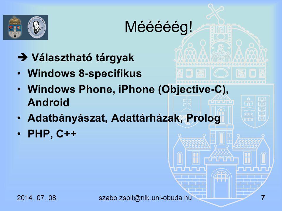 Mééééég!  Választható tárgyak Windows 8-specifikus Windows Phone, iPhone (Objective-C), Android Adatbányászat, Adattárházak, Prolog PHP, C++ 2014. 07