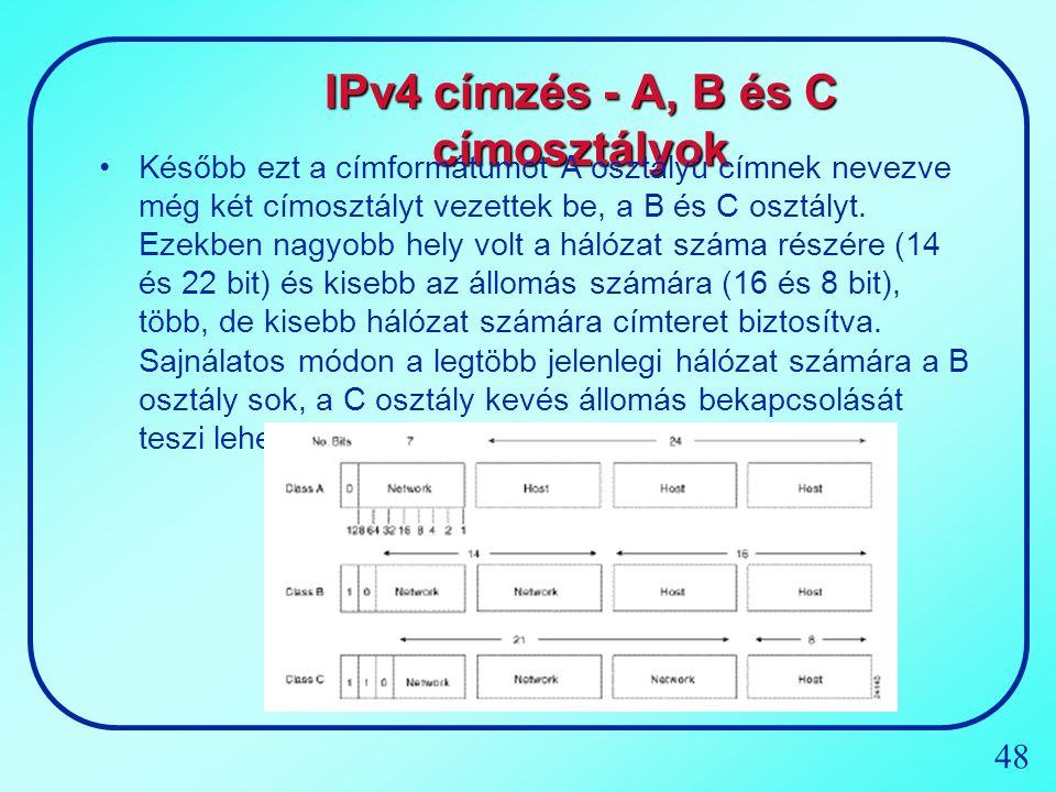 48 IPv4 címzés - A, B és C címosztályok Később ezt a címformátumot A osztályú címnek nevezve még két címosztályt vezettek be, a B és C osztályt. Ezekb