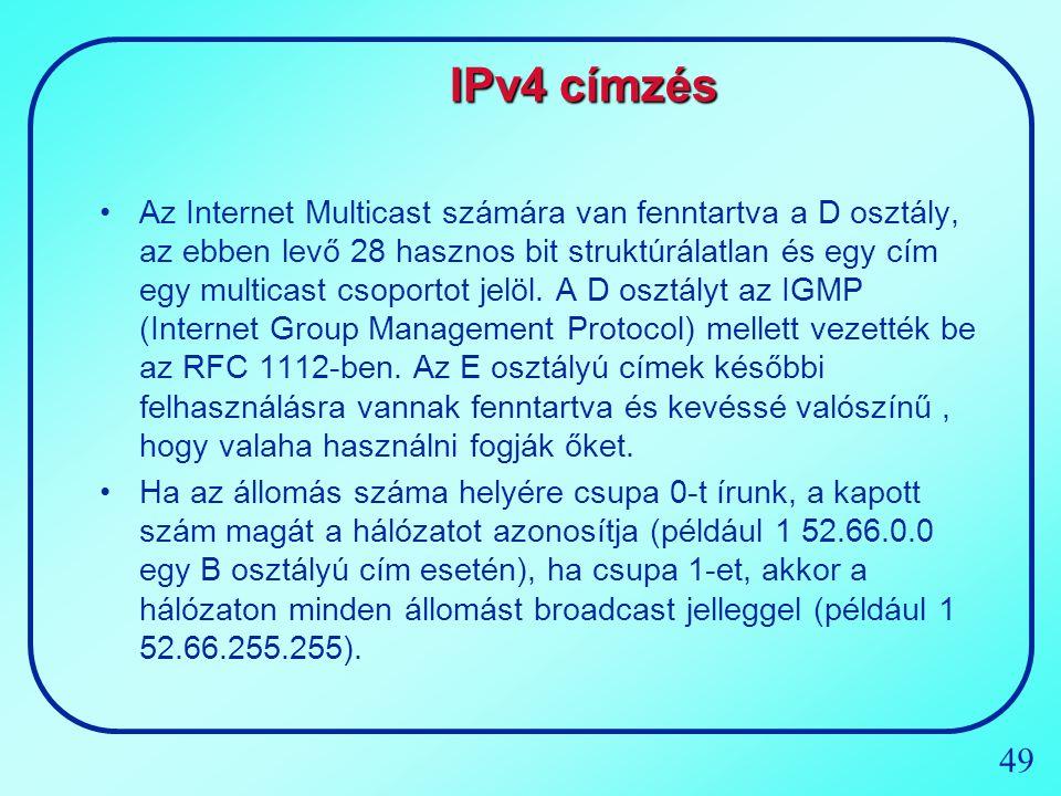 49 IPv4 címzés Az Internet Multicast számára van fenntartva a D osztály, az ebben levő 28 hasznos bit struktúrálatlan és egy cím egy multicast csoport