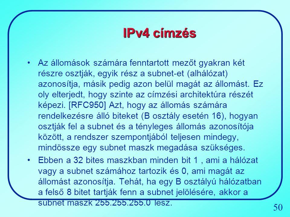 50 IPv4 címzés Az állomások számára fenntartott mezőt gyakran két részre osztják, egyik rész a subnet-et (alhálózat) azonosítja, másik pedig azon belü