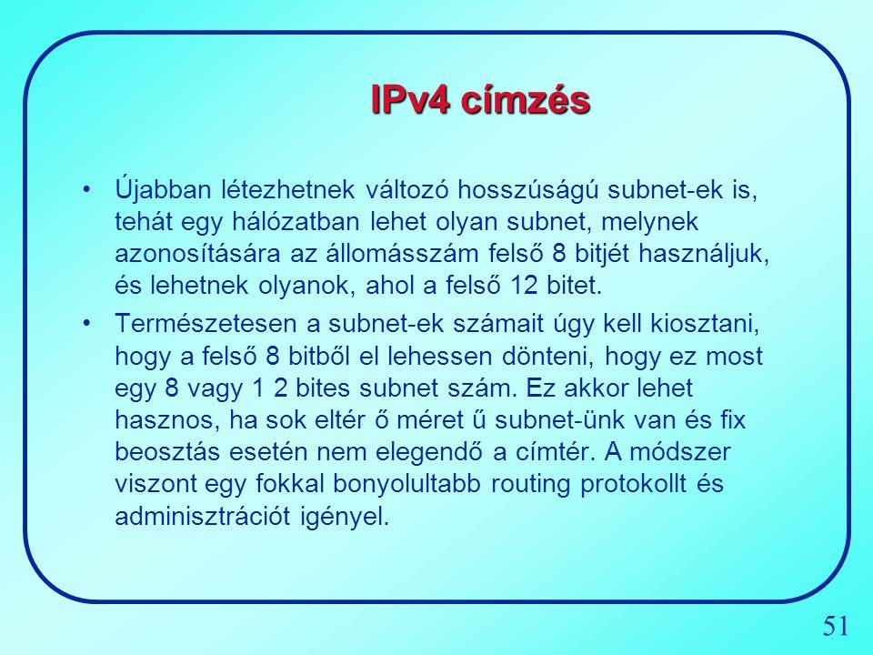 51 IPv4 címzés Újabban létezhetnek változó hosszúságú subnet-ek is, tehát egy hálózatban lehet olyan subnet, melynek azonosítására az állomásszám fels