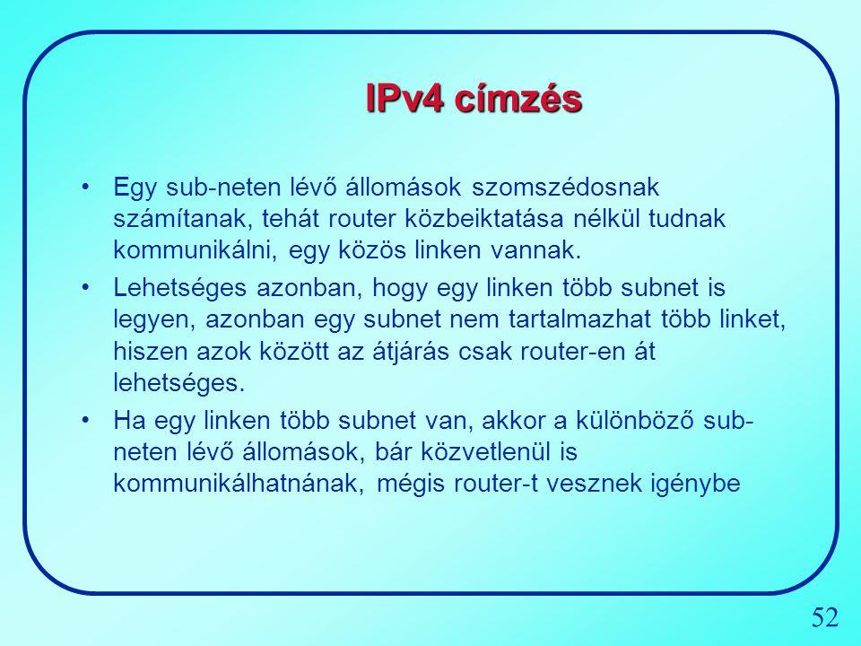 52 IPv4 címzés Egy sub-neten lévő állomások szomszédosnak számítanak, tehát router közbeiktatása nélkül tudnak kommunikálni, egy közös linken vannak.