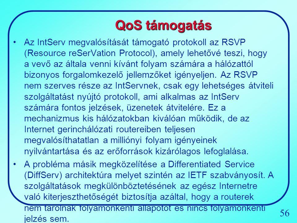 56 QoS támogatás Az IntServ megvalósítását támogató protokoll az RSVP (Resource reSerVation Protocol), amely lehetővé teszi, hogy a vevő az általa ven