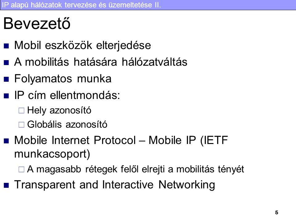 IP alapú hálózatok tervezése és üzemeltetése II. 5 Bevezető Mobil eszközök elterjedése A mobilitás hatására hálózatváltás Folyamatos munka IP cím elle