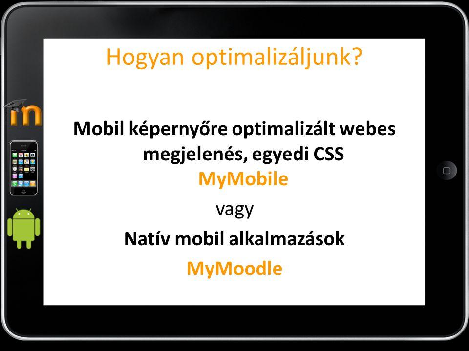 Hogyan optimalizáljunk? Mobil képernyőre optimalizált webes megjelenés, egyedi CSS MyMobile vagy Natív mobil alkalmazások MyMoodle