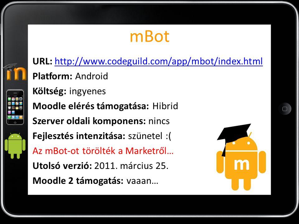 mBot URL: http://www.codeguild.com/app/mbot/index.htmlhttp://www.codeguild.com/app/mbot/index.html Platform: Android Költség: ingyenes Moodle elérés t