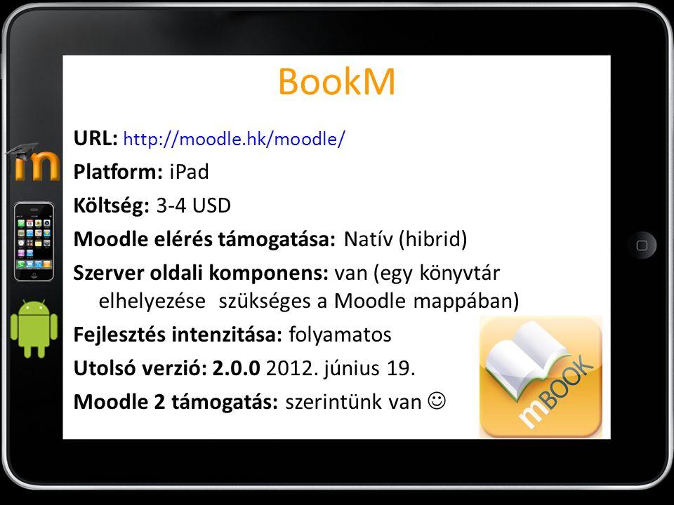 BookM URL: http://moodle.hk/moodle/ Platform: iPad Költség: 3-4 USD Moodle elérés támogatása: Natív (hibrid) Szerver oldali komponens: van (egy könyvt