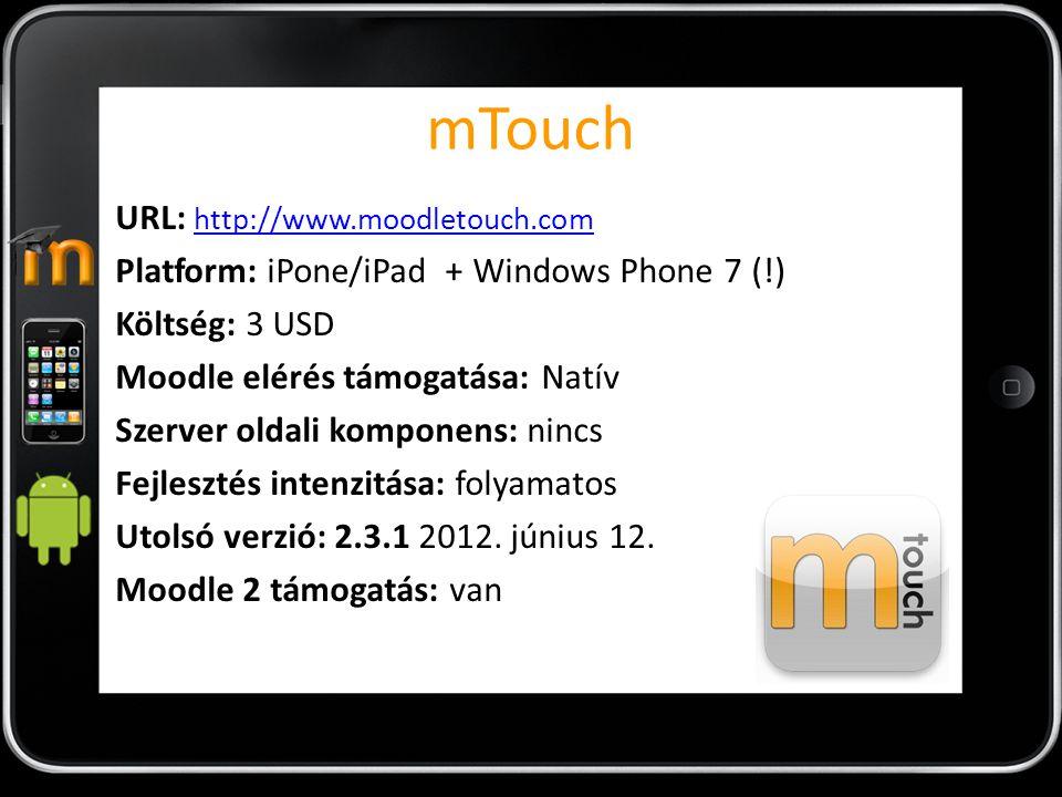 mTouch URL: http://www.moodletouch.com http://www.moodletouch.com Platform: iPone/iPad + Windows Phone 7 (!) Költség: 3 USD Moodle elérés támogatása: