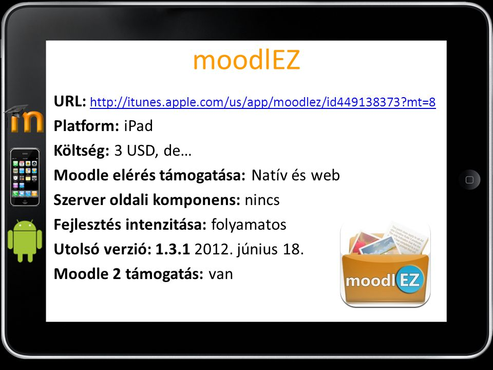 moodlEZ URL: http://itunes.apple.com/us/app/moodlez/id449138373?mt=8 http://itunes.apple.com/us/app/moodlez/id449138373?mt=8 Platform: iPad Költség: 3