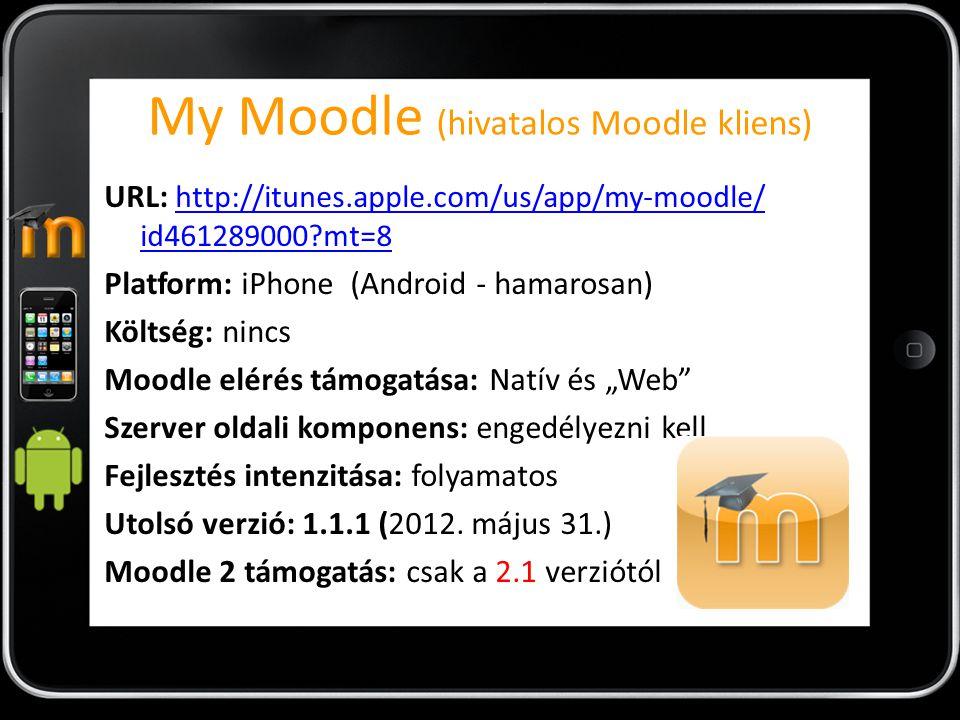 My Moodle (hivatalos Moodle kliens) URL: http://itunes.apple.com/us/app/my-moodle/ id461289000?mt=8 http://itunes.apple.com/us/app/my-moodle/ id461289