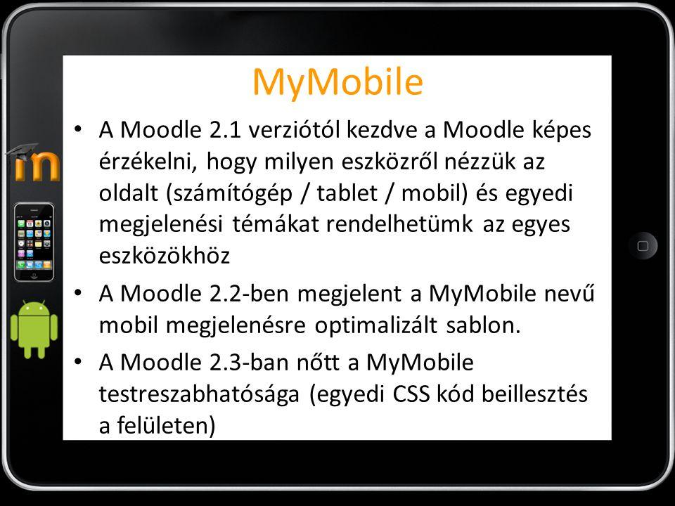 MyMobile A Moodle 2.1 verziótól kezdve a Moodle képes érzékelni, hogy milyen eszközről nézzük az oldalt (számítógép / tablet / mobil) és egyedi megjel