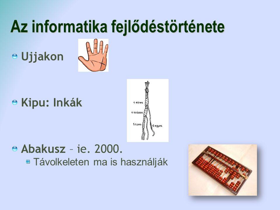 Az informatika fejlődéstörténete Ujjakon Kipu: Inkák Abakusz – ie. 2000. Távolkeleten ma is használják