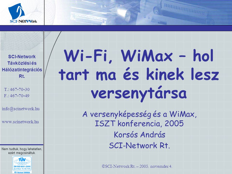 ©SCI-Network Rt. – 2005. novemder 4. Nem tudtuk, hogy lehetetlen, ezért megcsináltuk.