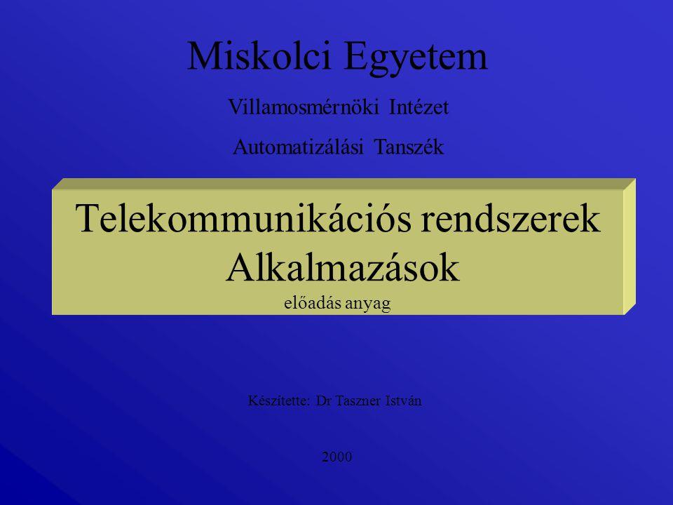 Telekommunikációs rendszerek Alkalmazások előadás anyag Készítette: Dr Taszner István Miskolci Egyetem Villamosmérnöki Intézet Automatizálási Tanszék