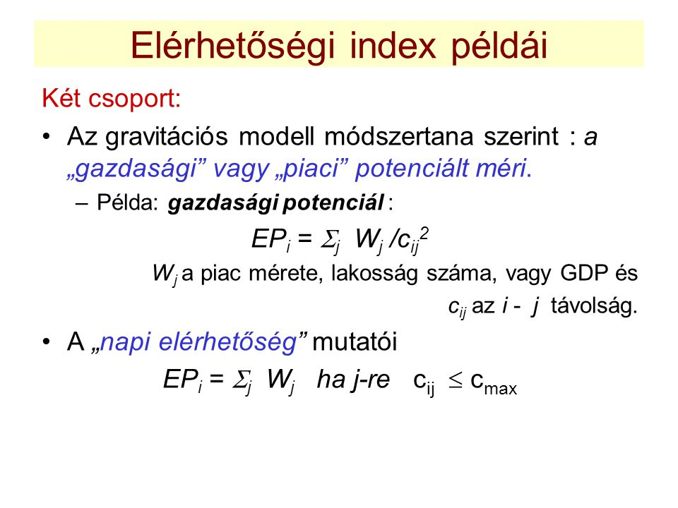 """Elérhetőségi index példái Két csoport: Az gravitációs modell módszertana szerint : a """"gazdasági vagy """"piaci potenciált méri."""