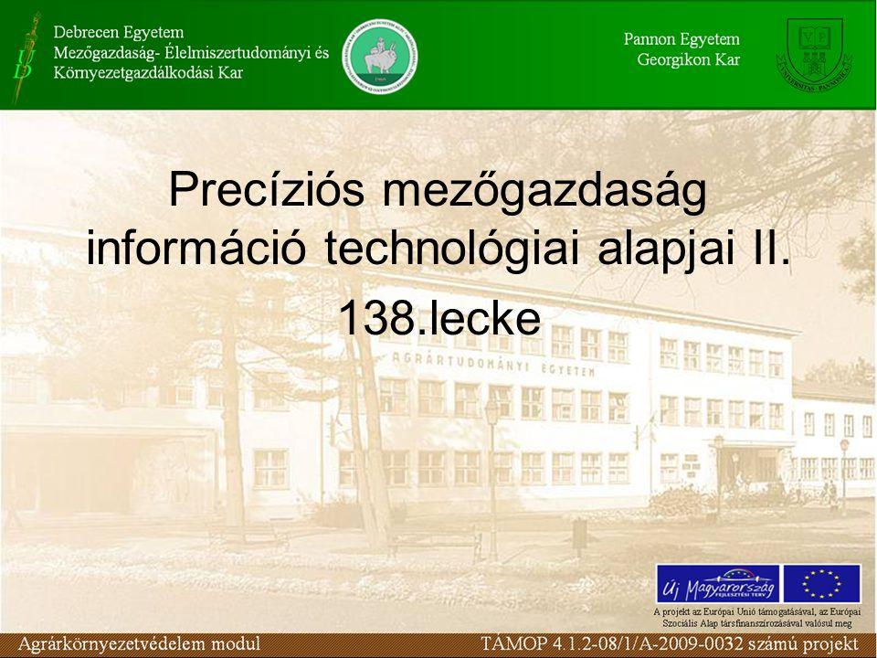 Precíziós mezőgazdaság információ technológiai alapjai II. 138.lecke