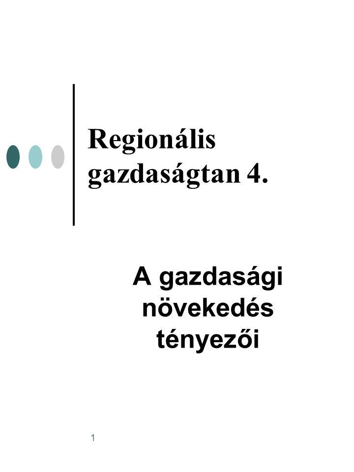 1 Regionális gazdaságtan 4. A gazdasági növekedés tényezői