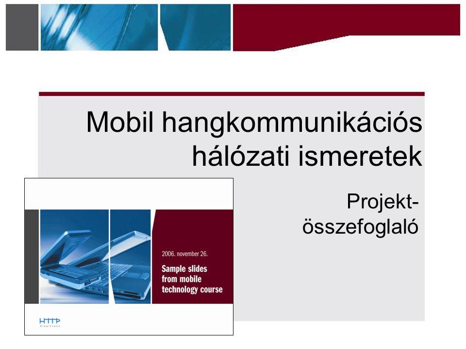 Mobil hangkommunikációs hálózati ismeretek Projekt- összefoglaló