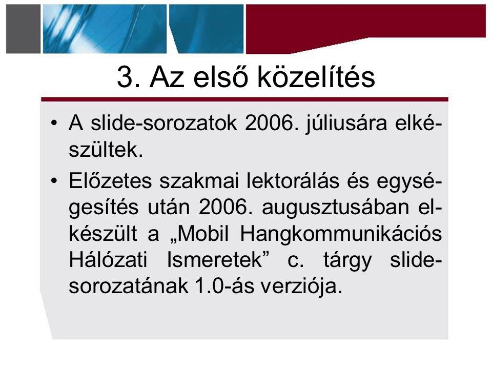 3. Az első közelítés A slide-sorozatok 2006. júliusára elké- szültek.