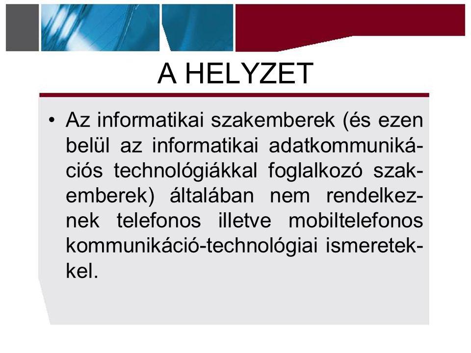 A HELYZET Az informatikai szakemberek (és ezen belül az informatikai adatkommuniká- ciós technológiákkal foglalkozó szak- emberek) általában nem rendelkez- nek telefonos illetve mobiltelefonos kommunikáció-technológiai ismeretek- kel.