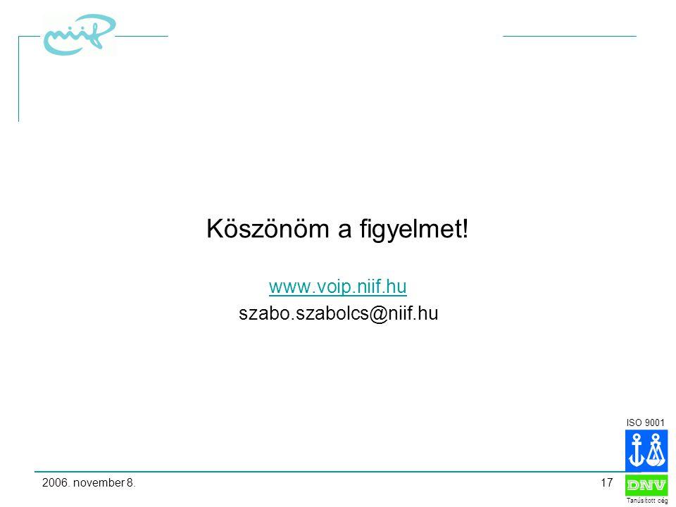 ISO 9001 Tanúsított cég 2006. november 8.17 Köszönöm a figyelmet.