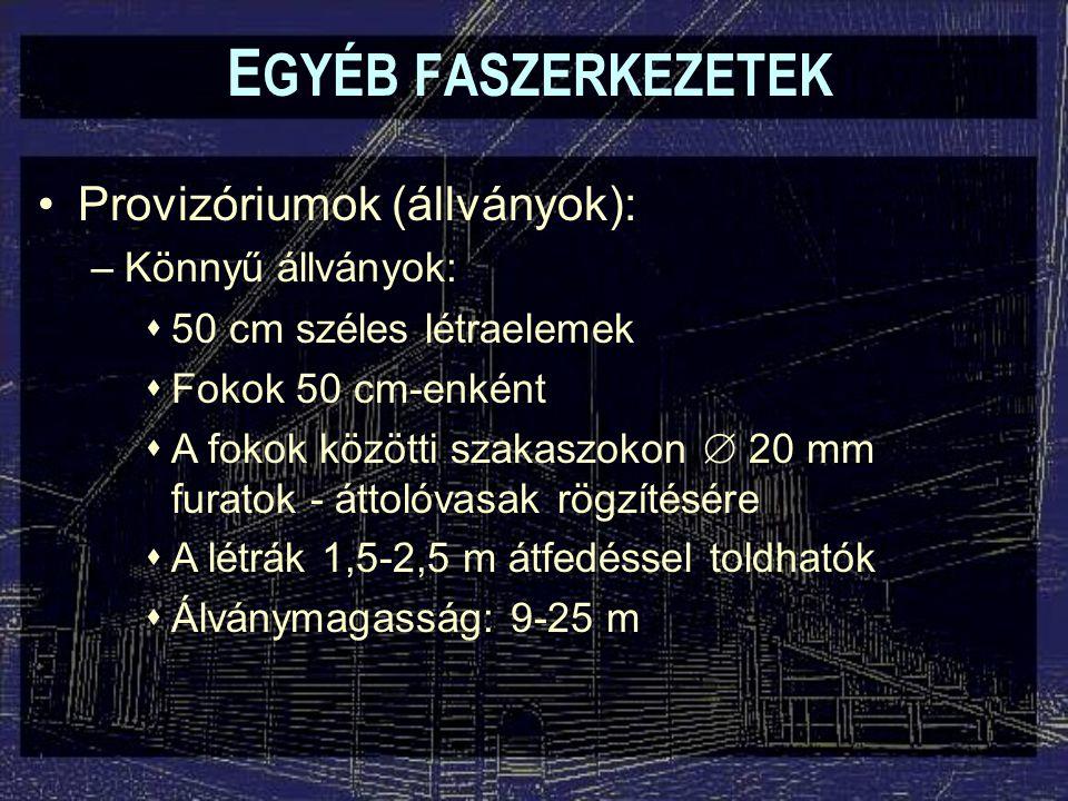 Provizóriumok (állványok): –Könnyű állványok:  50 cm széles létraelemek  Fokok 50 cm-enként  A fokok közötti szakaszokon  20 mm furatok - áttolóva