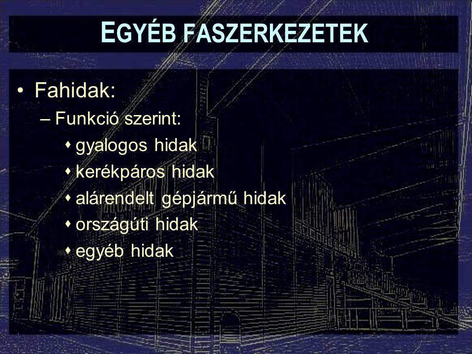 Fahidak: –Funkció szerint:  gyalogos hidak  kerékpáros hidak  alárendelt gépjármű hidak  országúti hidak  egyéb hidak E GYÉB FASZERKEZETEK