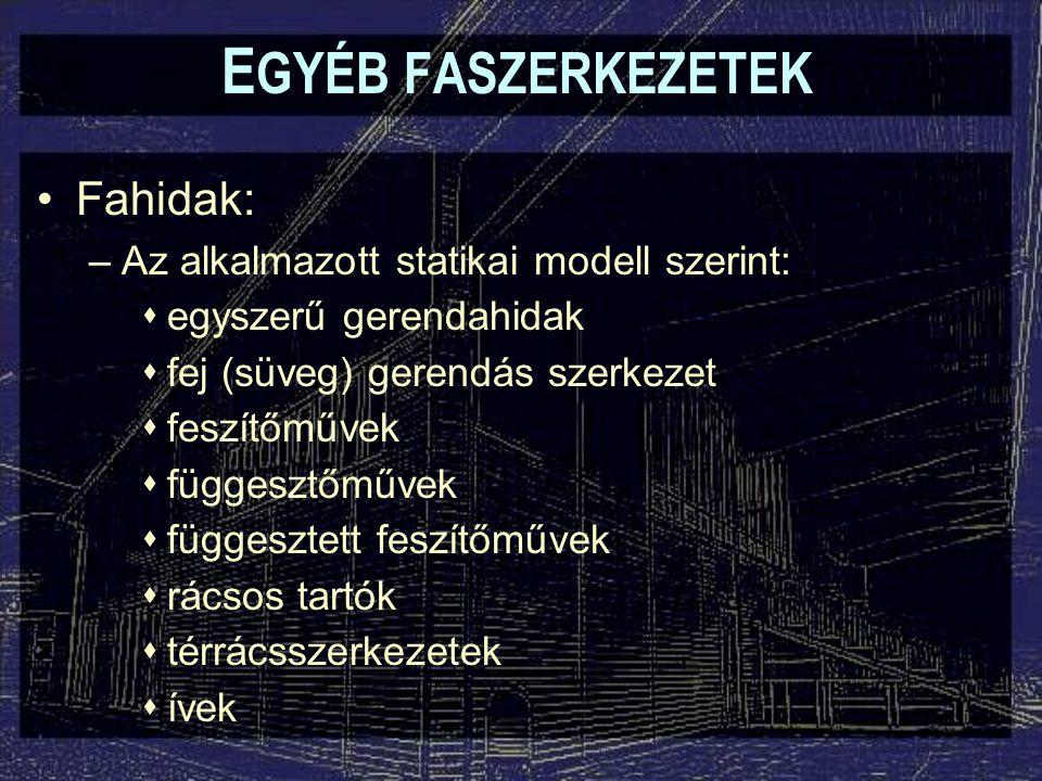 Fahidak: –Az alkalmazott statikai modell szerint:  egyszerű gerendahidak  fej (süveg) gerendás szerkezet  feszítőművek  függesztőművek  függeszte